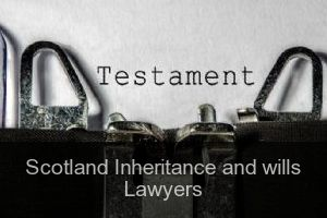 Scotland Inheritance and wills Lawyers